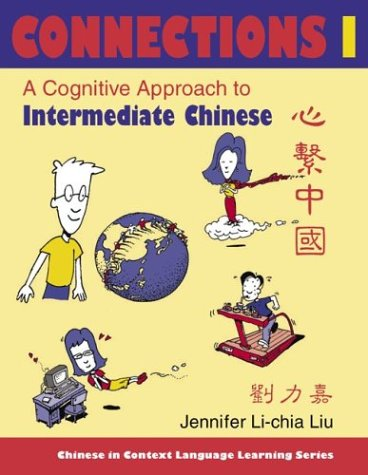 Connections I: A Cognitive Approach to Intermediate Chinese (Chinese in Context Language Learning) (Paperback)