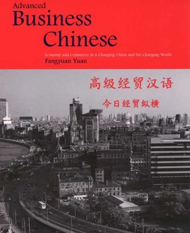 Advanced Business Chinese: Economy and Commerce in a Changing China and the Changing World (Paperback)